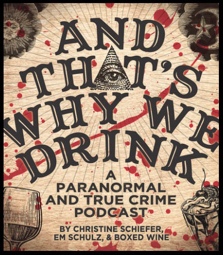 Thats Why We Drink is a weekly podcast that deals with all things spooky. The first episode of the podcast came out on February 9, 2017.
